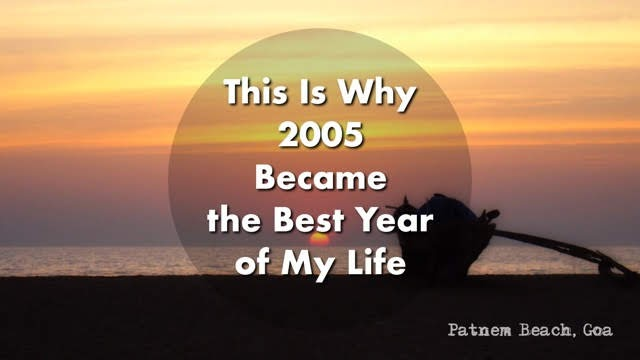 Why 2005 Became the Best Year of My Life