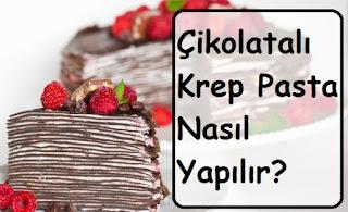 Çikolatalı Krep Pasta Nasıl Yapılır
