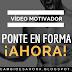 ¡Ponte en forma ahora!: Vídeo Motivador