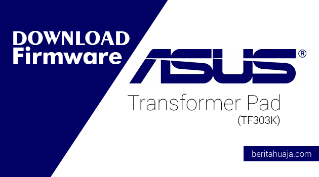 Download Firmware ASUS Transformer Pad (TF303K)