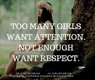GirlieFix Blog: Too many girls want attention, not enough want respect