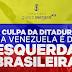 A CULPA DA DITADURA NA VENEZUELA É DA ESQUERDA BRASILEIRA