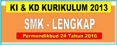 KI - KD KURIKULUM 2013 SMK  LENGKAP - [ PERMENDIKBUD 24 TAHUN 2016 ]