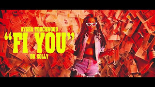Video Aysha Touchwood ft Dr Xolly - FI YOU Mp4 Download