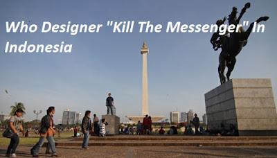 "<img src=""INDONESIA.jpg"" alt="" Siapa Aktor Perancang""Kill The Messenger"" Di Indonesia? "">"