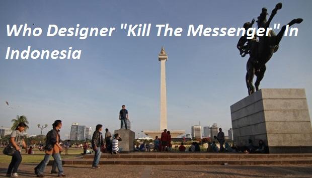 "Siapa Aktor Perancang""Kill The Messenger"" Di Indonesia?"