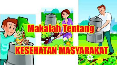 MAKALAH TENTANG KESEHATAN MASYARAKAT
