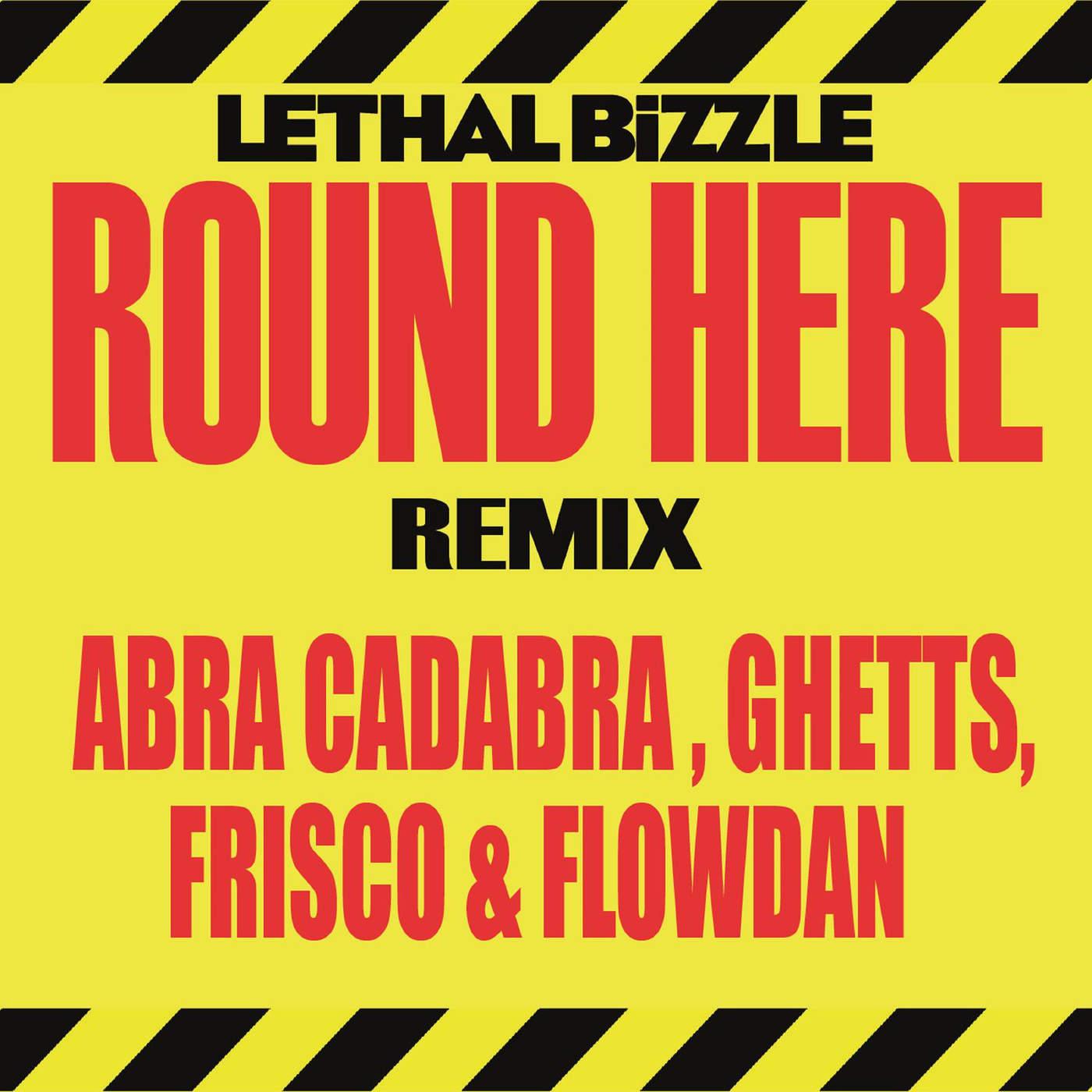 Lethal Bizzle - Round Here (Remix) [feat. Abra Cadabra, Ghetts, Frisco & Flowdan] - Single Cover