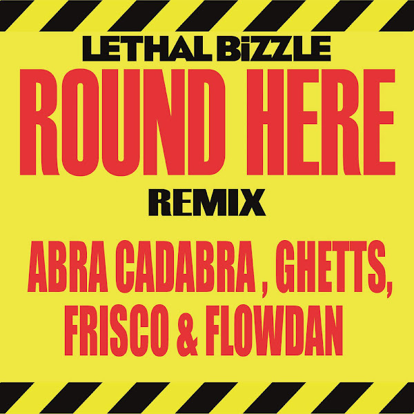 Lethal Bizzle - Round Here (Remix) [feat. Abra Cadabra, Ghetts, Frisco & Flowdan] - Single Cover