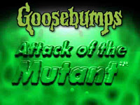 Goosebumps - Attack of the Mutants