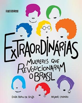 Extraordinárias – Mulheres que revolucionaram o Brasil, de Duda Porto de Souza e Aryane Cararo
