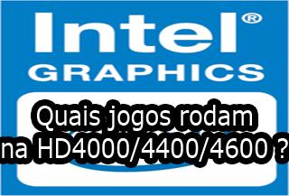 quais jogos rodam na intel hd graphics hd 4000/ hd 4400/ hd 4600