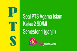 Soal Ulangan Agama Islam Kelas 2 SD Semester 1 Terbaru