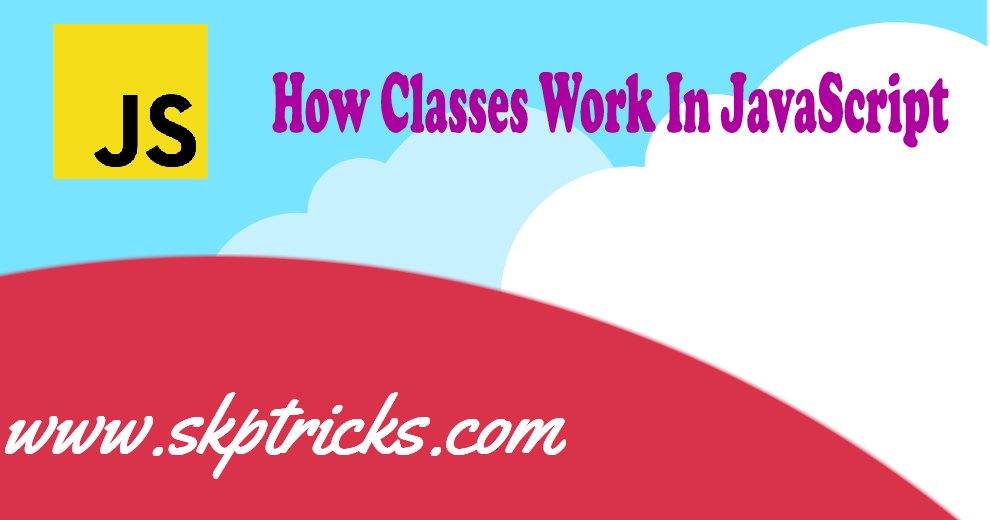 How Classes Work In JavaScript