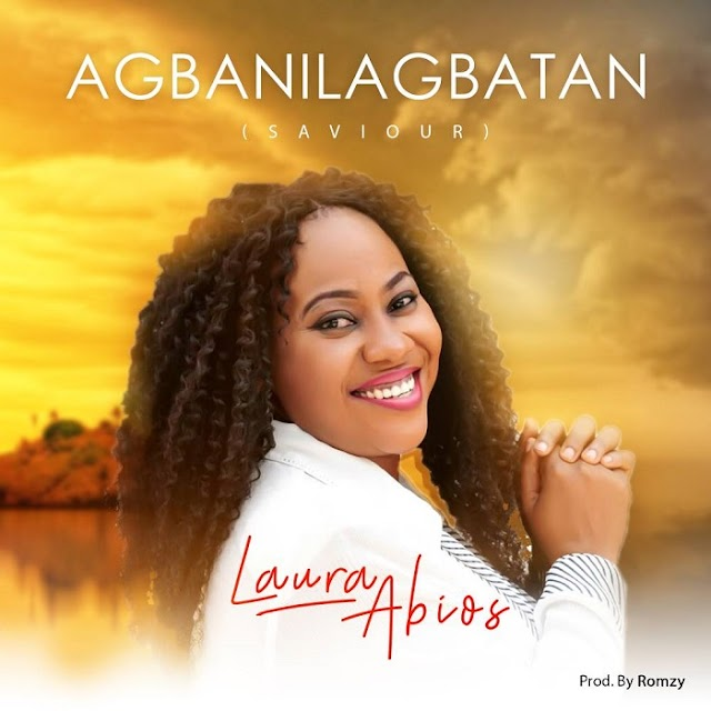 [DOWNLOAD] MP3: LAURA ABIOS - AGBANILAGBATAN (SAVIOUR) | PROD BY: ROMZY