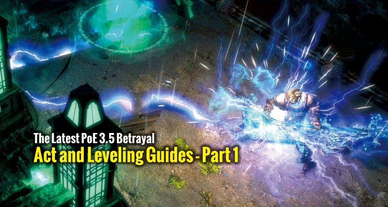 The Latest PoE 3 5 Betrayal Act and Leveling Guides - Part 1