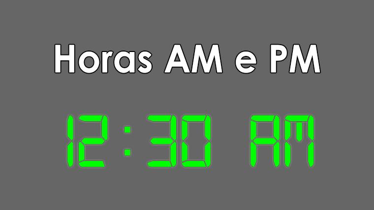 Definição de horas AM, PM e 24 horas