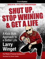 Shut Up, Stop Whining & Get A Life, Larry Winget