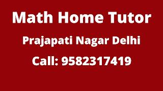 Math Home Tutor in Prajapati Nagar Delhi