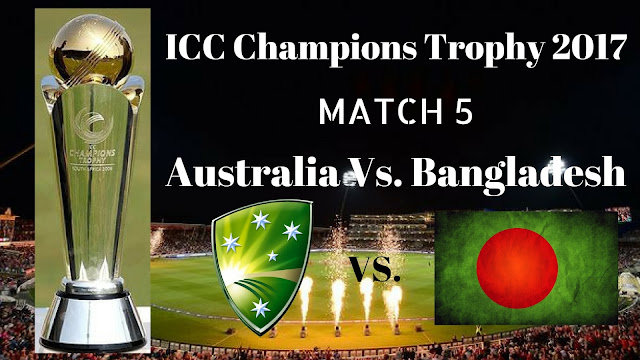 Aus Vs. Ban, Australia Vs. Bangladesh, 5th Match Live Streaming ICC Champions Trophy 2017
