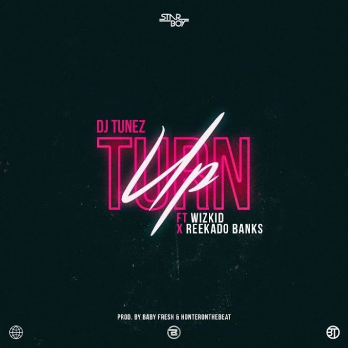 [Music] DJ Tunez x Reekado Banks x Wizkid – Turn Up