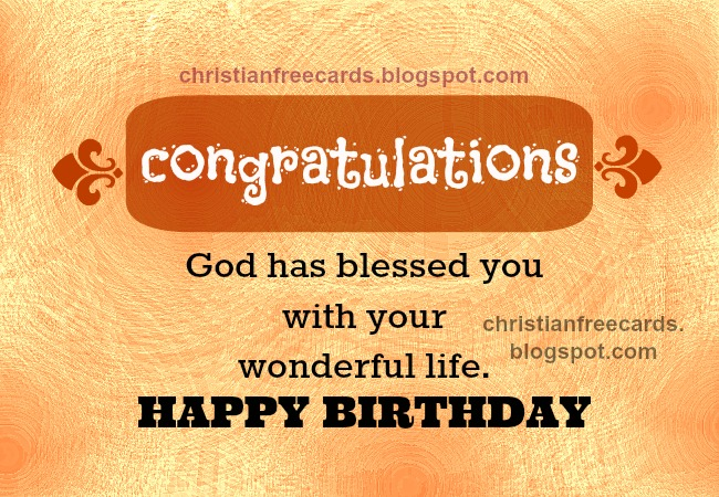 Congratulations. God has blessed you. free images with free christian quotes for birthday, happy day, congrats, bday, free christian cards for facebook, friends, son, daughter, man, woman, blessings.