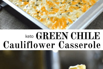 GREEN CHILE CAULIFLOWER CASSEROLE – LOW CARB KETO THM