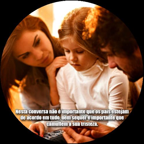 Nesta conversa não é importante que os pais estejam de acordo em tudo, nem sequer é importante que camuflem a sua tristeza.