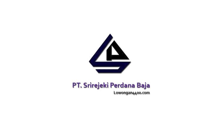 Lowongan Kerja PT. Srirejeki Perdana Baja Terbaru