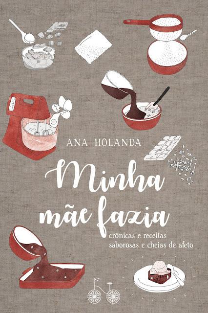 Minha mãe fazia Crônicas e receitas saborosas e cheias de afeto - Ana Holanda