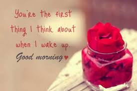 Good Morning Love Quotes: you're the first thing i think about when i wake up good morning
