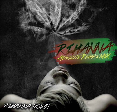 Download CD Rihanna Absolute Reggae Mix - Rihanna Down