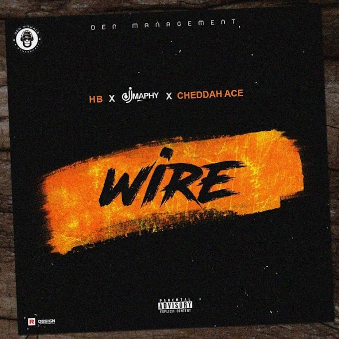 MUSIC: HB – Wire ft. Dj Maphy & Cheddah Ace