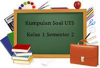 Download Kumpulan Soal UTS Kelas 1 Semester 2 Terbaru