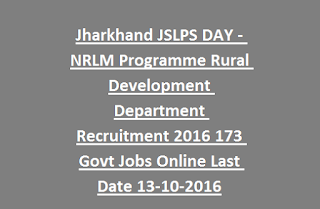 Jharkhand JSLPS DAY - NRLM Programme Rural Development Department Recruitment 2016 173 Govt Jobs Online Last Date 13-10-2016
