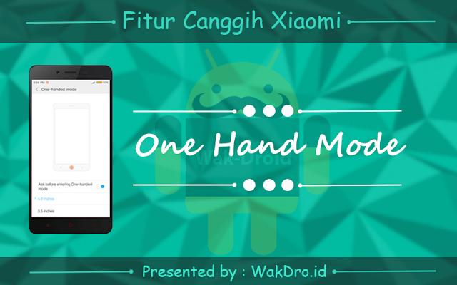 fitur One Hand mode - 7 Fitur canggih tersembunyi pada ponsel Xiaomi yang wajib dicoba