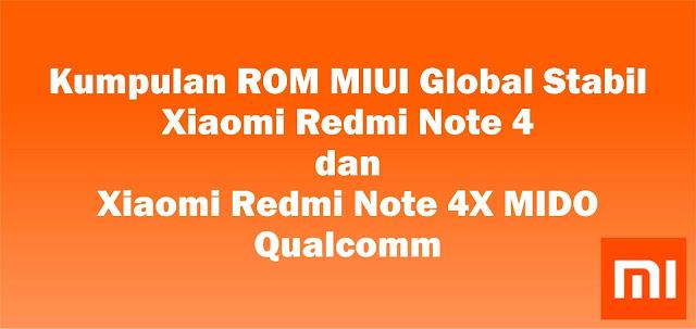 Kumpulan ROM MIUI Global Stabil Xiaomi Redmi Note 4 dan Xiaomi Redmi Note 4X MIDO Qualcomm