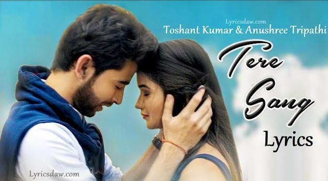 Tere Sang Lyrics Toshant Kumar