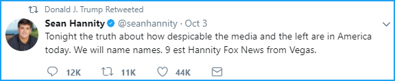 screencap of tweet authored by Sean Hannity and retweeted by Donald Trump reading: 'Tonight the truth about how despicable the media and the left are in America today. We will name names. 9 est Hannity Fox News from Vegas.'