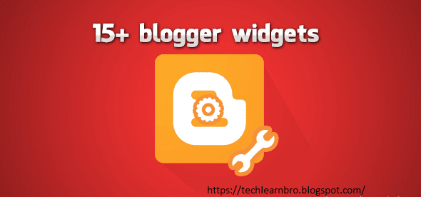 15+ Best Blogger widgets and Plugins 2018-2019 - techlearnbro