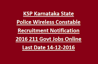 KSP Karnataka State Police Wireless Constable Recruitment Notification 2016 211 Govt Jobs Online Last Date 14-12-2016