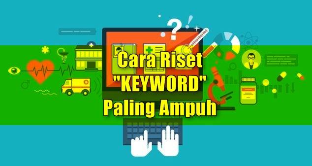 Baru, Cara Riset Keyword Terampuh Yang Jarang Diketahui Blogger!
