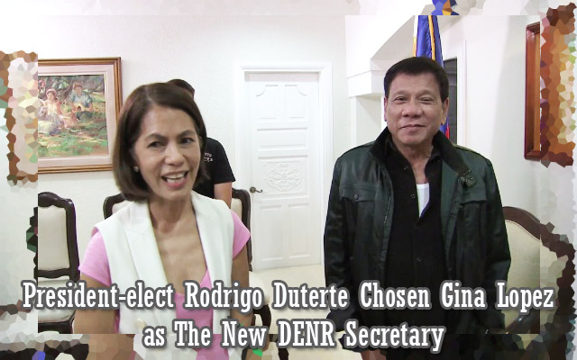 President-elect Rodrigo Duterte Chosen Gina Lopez as The New DENR Secretary