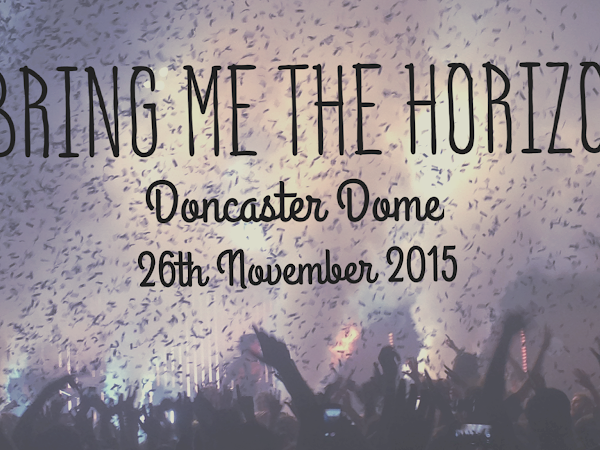 LIVE REVIEW: BRING ME THE HORIZON @ DONCASTER DOME, 26TH NOVEMBER 2015