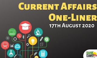 Current Affairs One-Liner: 17th August 2020