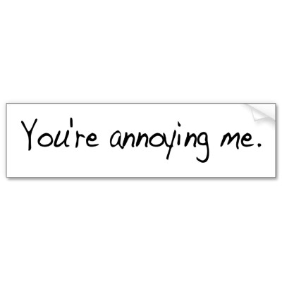 You Are Annoying Quotes. QuotesGram