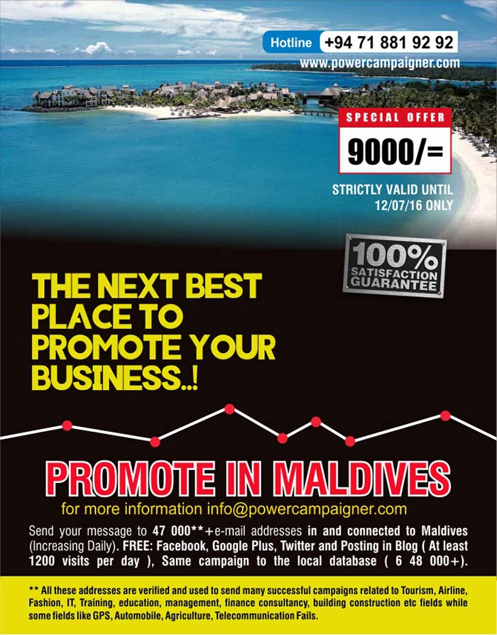 Send your message to 47 000**+e-mail addresses in and connected to Maldives  (Increasing Daily). FREE: Facebook, Google Plus, Twitter and Posting in Blog ( At least  1200 visits per day ), Same campaign to the local database ( 6 48 000+).