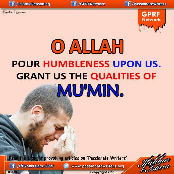 Ifty Quotes - O Allah pour humbleness upon us. Grant us the Qualities of Mu'min - Iftikhar Islam