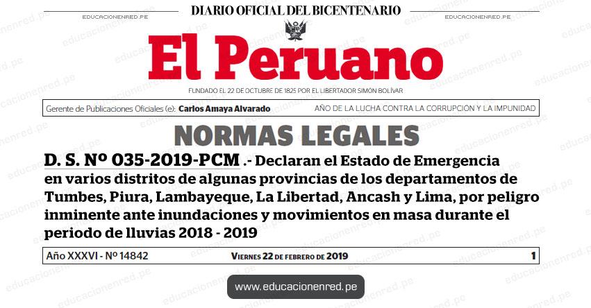 D. S. Nº 035-2019-PCM - Declaran el Estado de Emergencia en varios distritos de algunas provincias de los departamentos de Tumbes, Piura, Lambayeque, La Libertad, Ancash y Lima, por peligro inminente ante inundaciones y movimientos en masa durante el periodo de lluvias 2018 - 2019 - www.pcm.gob.pe