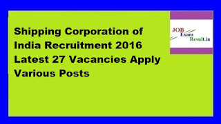 Shipping Corporation of India Recruitment 2016 Latest 27 Vacancies Apply Various Posts